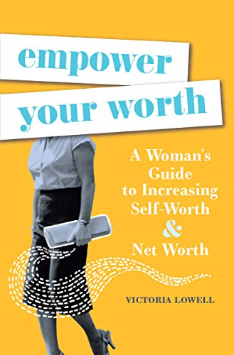 Empower Your Worth by Victoria Lowell